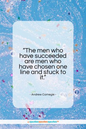 """Andrew Carnegie quote: """"The men who have succeeded are…""""- at QuotesQuotesQuotes.com"""
