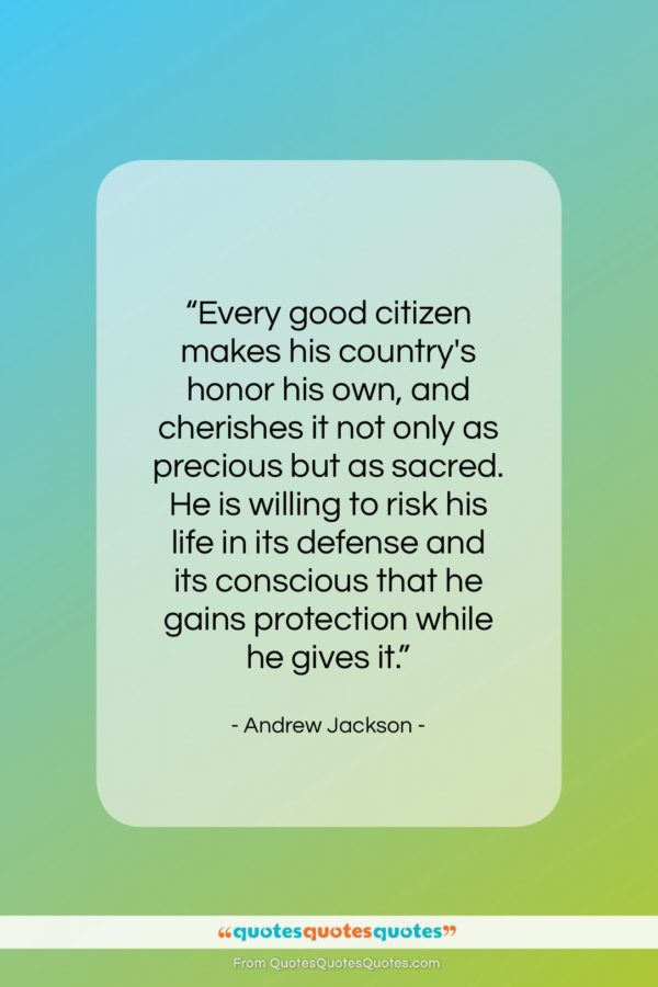 """Andrew Jackson quote: """"Every good citizen makes his country's honor…""""- at QuotesQuotesQuotes.com"""