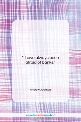 """Andrew Jackson quote: """"I have always been afraid of banks….""""- at QuotesQuotesQuotes.com"""