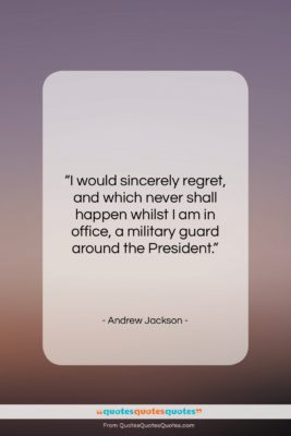 """Andrew Jackson quote: """"I would sincerely regret, and which never…""""- at QuotesQuotesQuotes.com"""