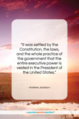 """Andrew Jackson quote: """"It was settled by the Constitution, the…""""- at QuotesQuotesQuotes.com"""