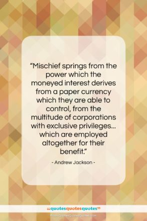 """Andrew Jackson quote: """"Mischief springs from the power which the…""""- at QuotesQuotesQuotes.com"""