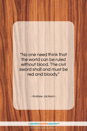 """Andrew Jackson quote: """"No one need think that the world…""""- at QuotesQuotesQuotes.com"""