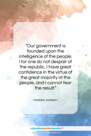 """Andrew Jackson quote: """"Our government is founded upon the intelligence…""""- at QuotesQuotesQuotes.com"""
