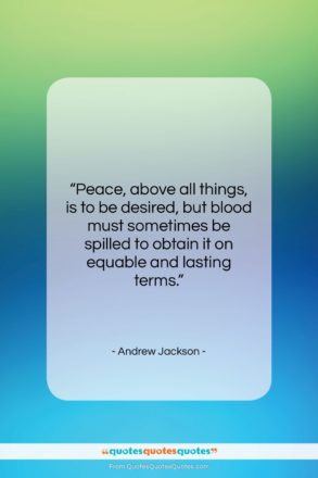 """Andrew Jackson quote: """"Peace, above all things, is to be…""""- at QuotesQuotesQuotes.com"""