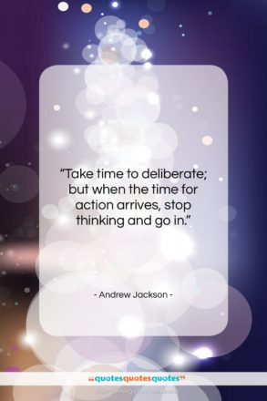 """Andrew Jackson quote: """"Take time to deliberate; but when the…""""- at QuotesQuotesQuotes.com"""