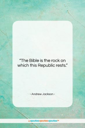 """Andrew Jackson quote: """"The Bible is the rock on which…""""- at QuotesQuotesQuotes.com"""