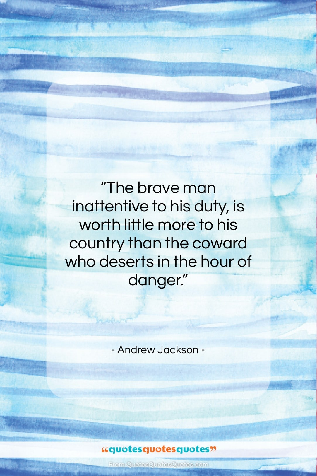"""Andrew Jackson quote: """"The brave man inattentive to his duty,…""""- at QuotesQuotesQuotes.com"""