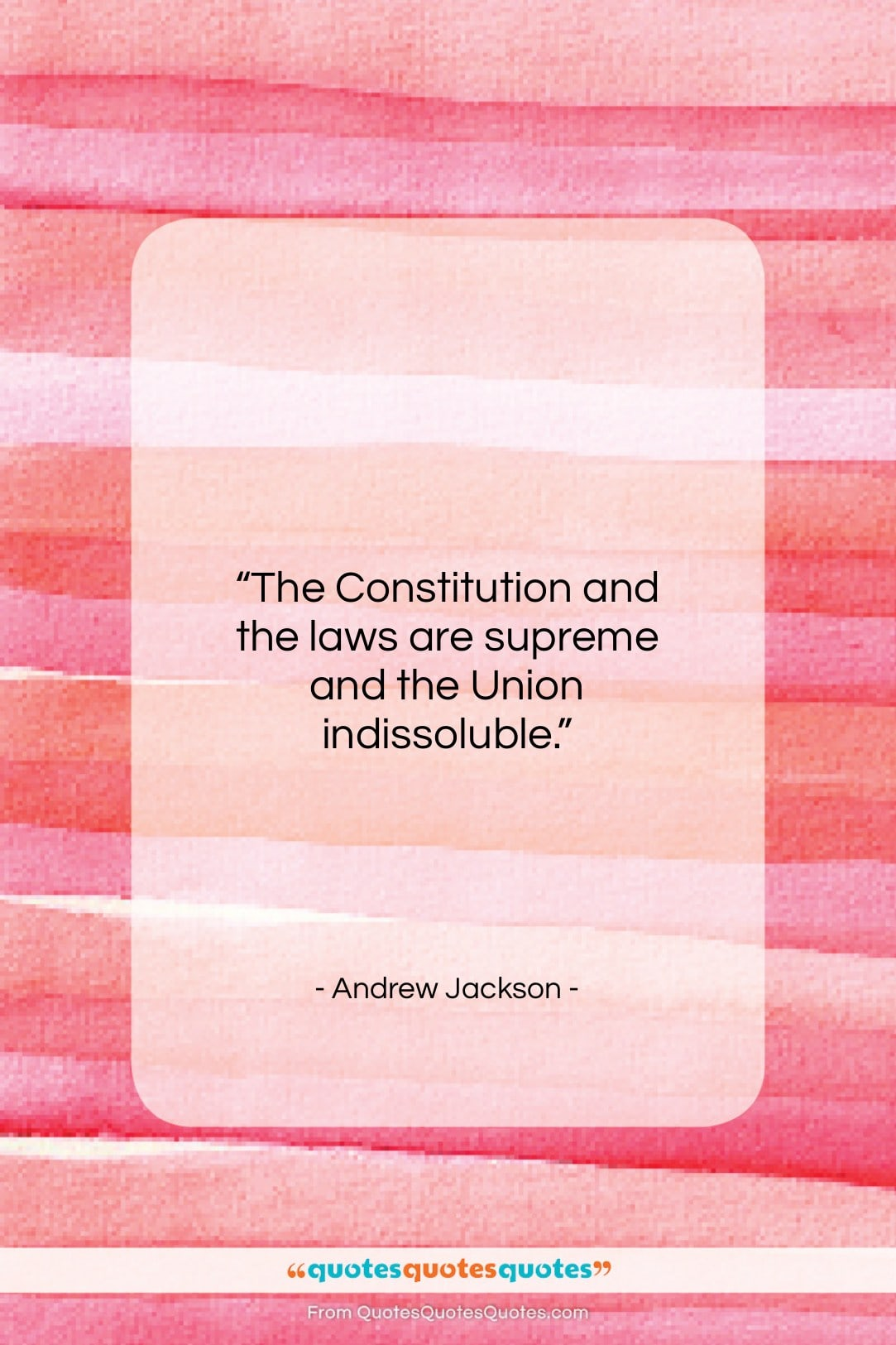 """Andrew Jackson quote: """"The Constitution and the laws are supreme…""""- at QuotesQuotesQuotes.com"""