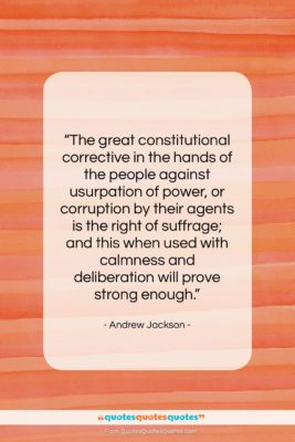 """Andrew Jackson quote: """"The great constitutional corrective in the hands…""""- at QuotesQuotesQuotes.com"""