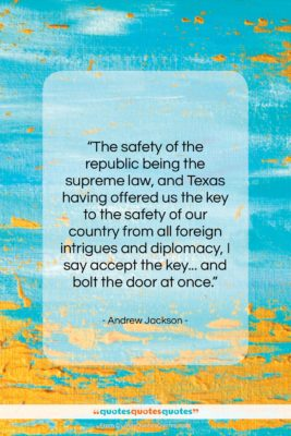 """Andrew Jackson quote: """"The safety of the republic being the…""""- at QuotesQuotesQuotes.com"""