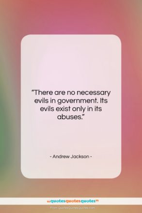 """Andrew Jackson quote: """"There are no necessary evils in government….""""- at QuotesQuotesQuotes.com"""