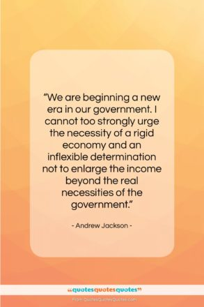 """Andrew Jackson quote: """"We are beginning a new era in…""""- at QuotesQuotesQuotes.com"""
