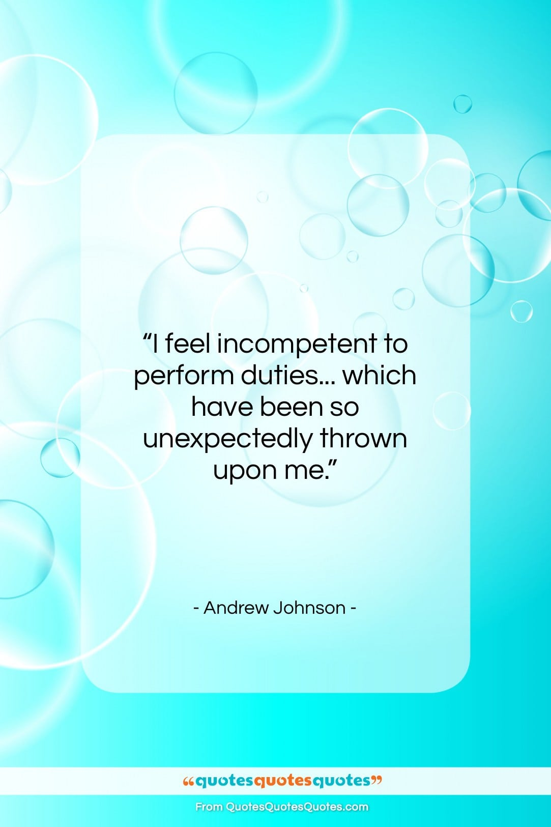 """Andrew Johnson quote: """"I feel incompetent to perform duties… which…""""- at QuotesQuotesQuotes.com"""