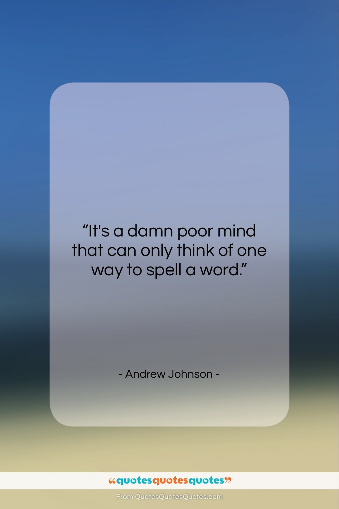 "Andrew Johnson quote: ""It's a damn poor mind that can…""- at QuotesQuotesQuotes.com"
