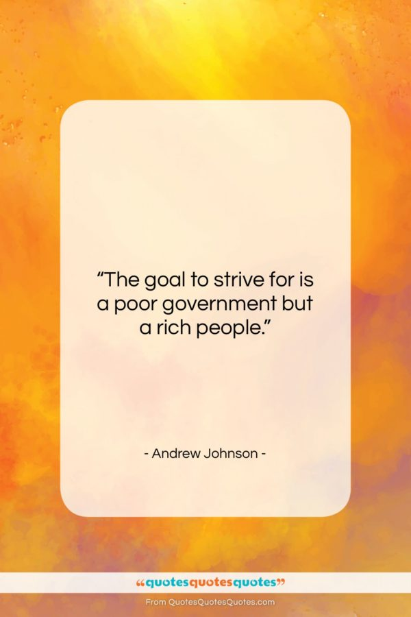 """Andrew Johnson quote: """"The goal to strive for is a…""""- at QuotesQuotesQuotes.com"""