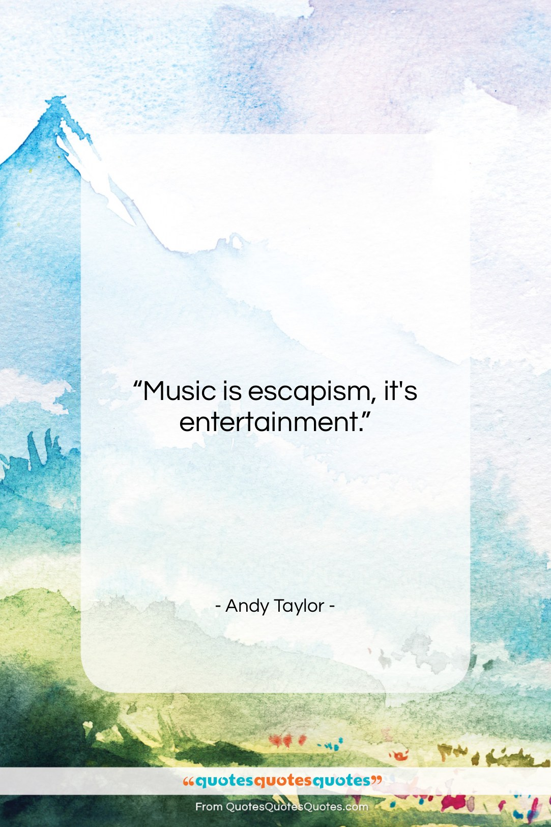"""Andy Taylor quote: """"Music is escapism, it's entertainment….""""- at QuotesQuotesQuotes.com"""