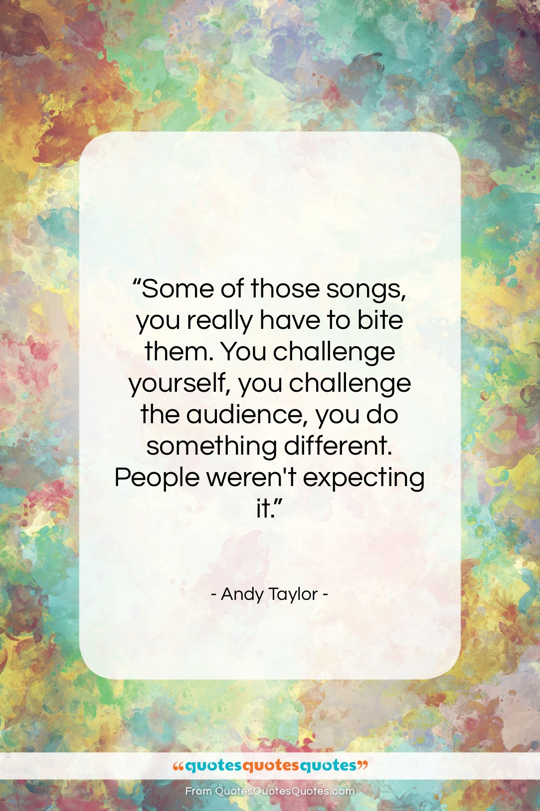 """Andy Taylor quote: """"Some of those songs, you really have…""""- at QuotesQuotesQuotes.com"""