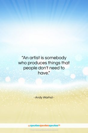 """Andy Warhol quote: """"An artist is somebody who produces things…""""- at QuotesQuotesQuotes.com"""