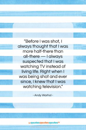 """Andy Warhol quote: """"Before I was shot, I always thought…""""- at QuotesQuotesQuotes.com"""