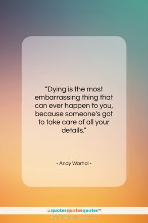 """Andy Warhol quote: """"Dying is the most embarrassing thing that…""""- at QuotesQuotesQuotes.com"""
