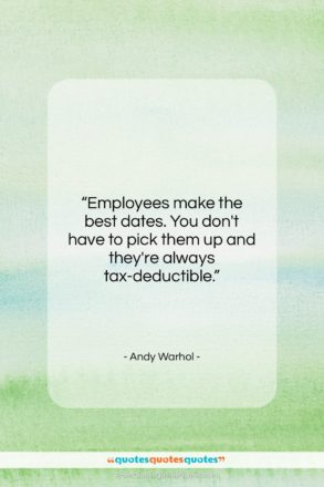 """Andy Warhol quote: """"Employees make the best dates. You don't…""""- at QuotesQuotesQuotes.com"""