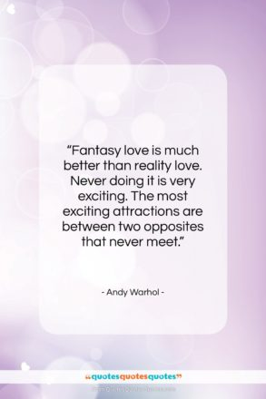 """Andy Warhol quote: """"Fantasy love is much better than reality…""""- at QuotesQuotesQuotes.com"""