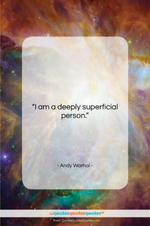 """Andy Warhol quote: """"I am a deeply superficial person….""""- at QuotesQuotesQuotes.com"""