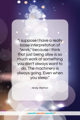 """Andy Warhol quote: """"I suppose I have a really loose…""""- at QuotesQuotesQuotes.com"""