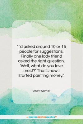 """Andy Warhol quote: """"I'd asked around 10 or 15 people…""""- at QuotesQuotesQuotes.com"""