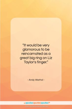 """Andy Warhol quote: """"It would be very glamorous to be…""""- at QuotesQuotesQuotes.com"""