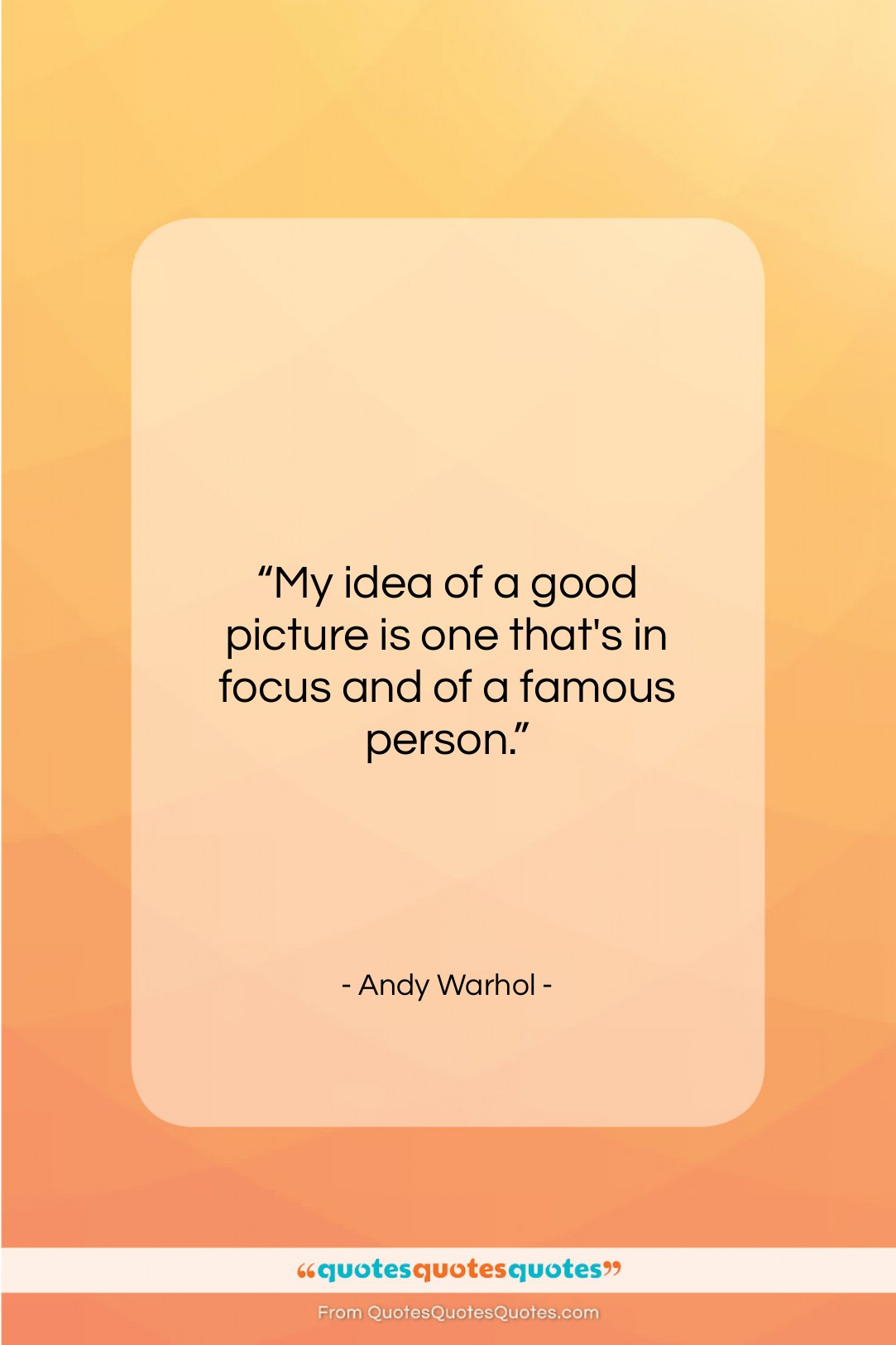 """Andy Warhol quote: """"My idea of a good picture is…""""- at QuotesQuotesQuotes.com"""