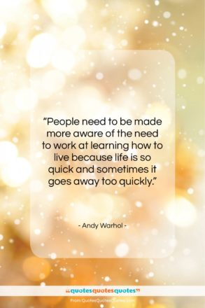 """Andy Warhol quote: """"People need to be made more aware…""""- at QuotesQuotesQuotes.com"""