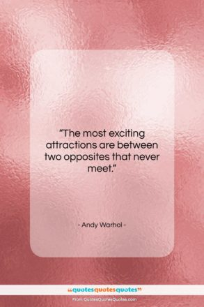 """Andy Warhol quote: """"The most exciting attractions are between two…""""- at QuotesQuotesQuotes.com"""