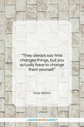"""Andy Warhol quote: """"They always say time changes things, but…""""- at QuotesQuotesQuotes.com"""