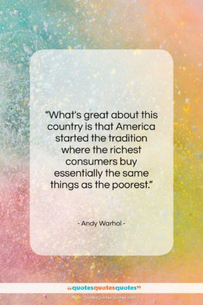 """Andy Warhol quote: """"What's great about this country is that…""""- at QuotesQuotesQuotes.com"""