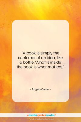 "Angela Carter quote: ""A book is simply the container of…""- at QuotesQuotesQuotes.com"