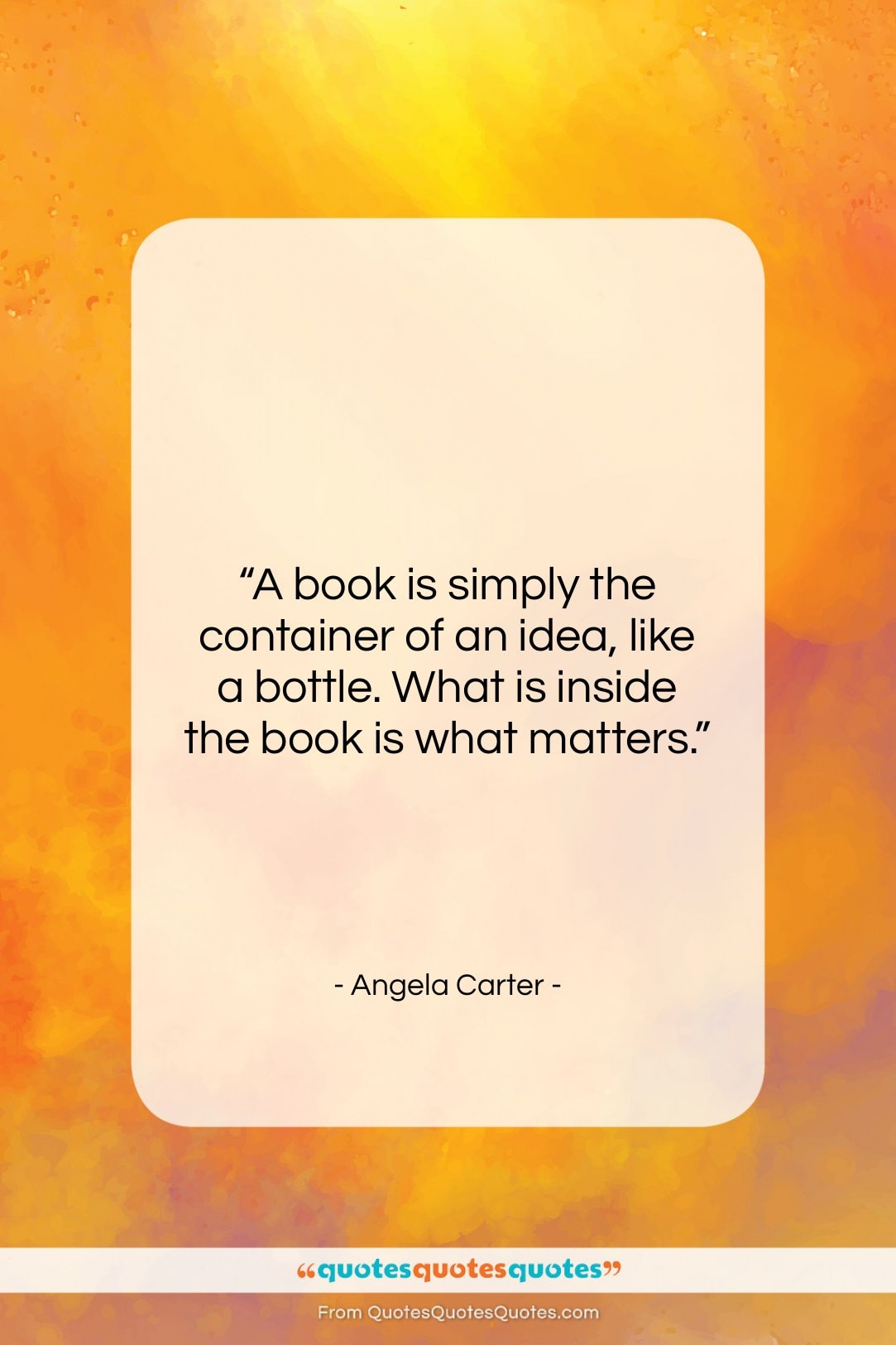 """Angela Carter quote: """"A book is simply the container of…""""- at QuotesQuotesQuotes.com"""