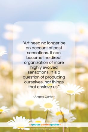 """Angela Carter quote: """"Art need no longer be an account…""""- at QuotesQuotesQuotes.com"""