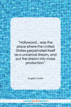 """Angela Carter quote: """"Hollywood… was the place where the United…""""- at QuotesQuotesQuotes.com"""