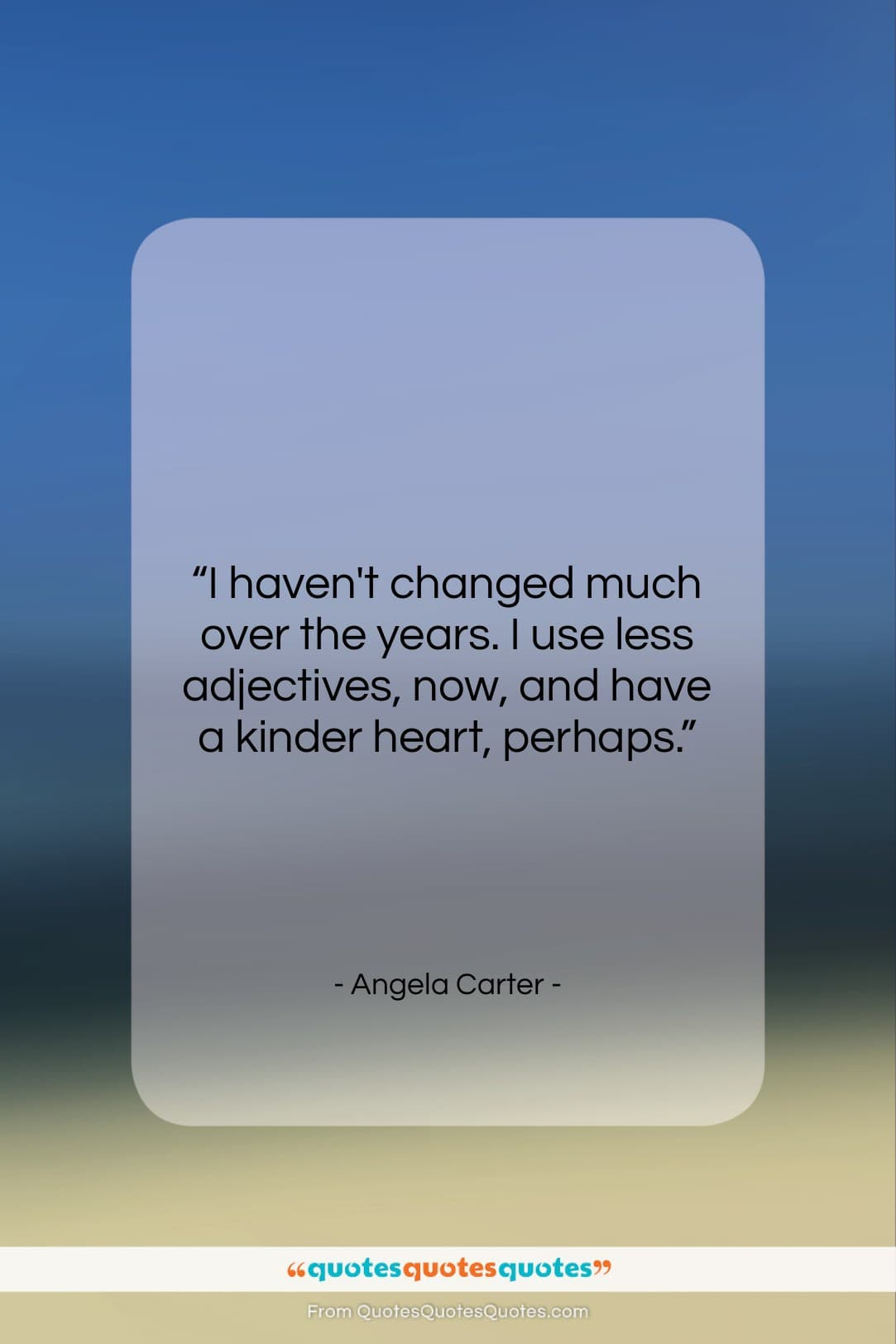 """Angela Carter quote: """"I haven't changed much over the years….""""- at QuotesQuotesQuotes.com"""