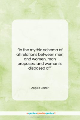 """Angela Carter quote: """"In the mythic schema of all relations…""""- at QuotesQuotesQuotes.com"""