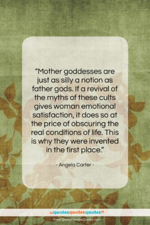 """Angela Carter quote: """"Mother goddesses are just as silly a…""""- at QuotesQuotesQuotes.com"""