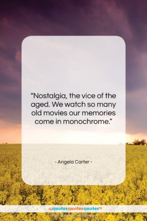 """Angela Carter quote: """"Nostalgia, the vice of the aged. We…""""- at QuotesQuotesQuotes.com"""