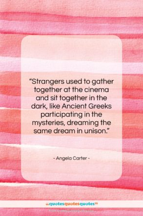"""Angela Carter quote: """"Strangers used to gather together at the…""""- at QuotesQuotesQuotes.com"""