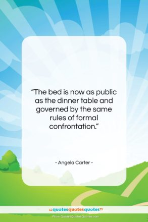 """Angela Carter quote: """"The bed is now as public as…""""- at QuotesQuotesQuotes.com"""
