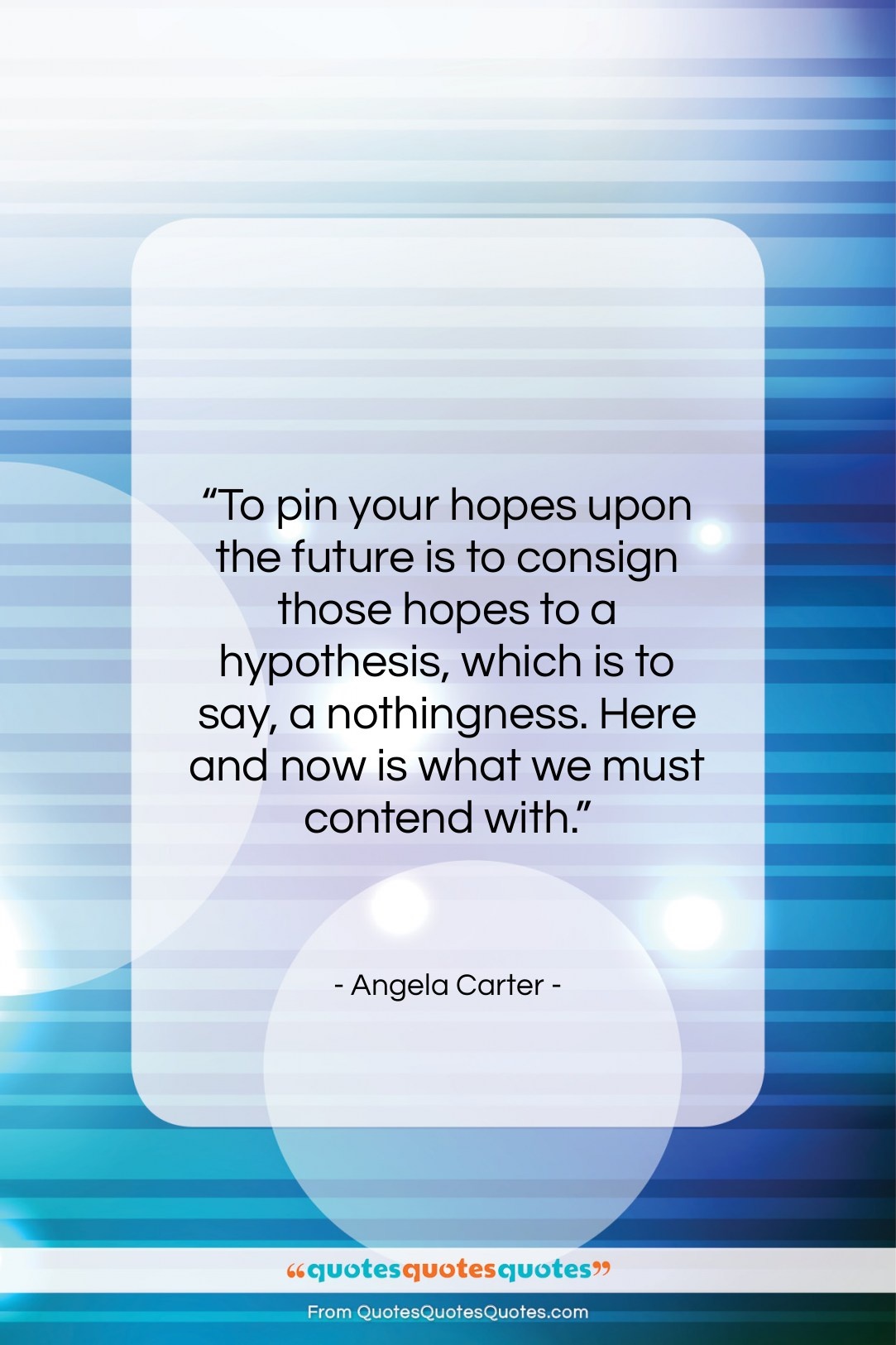 """Angela Carter quote: """"To pin your hopes upon the future…""""- at QuotesQuotesQuotes.com"""