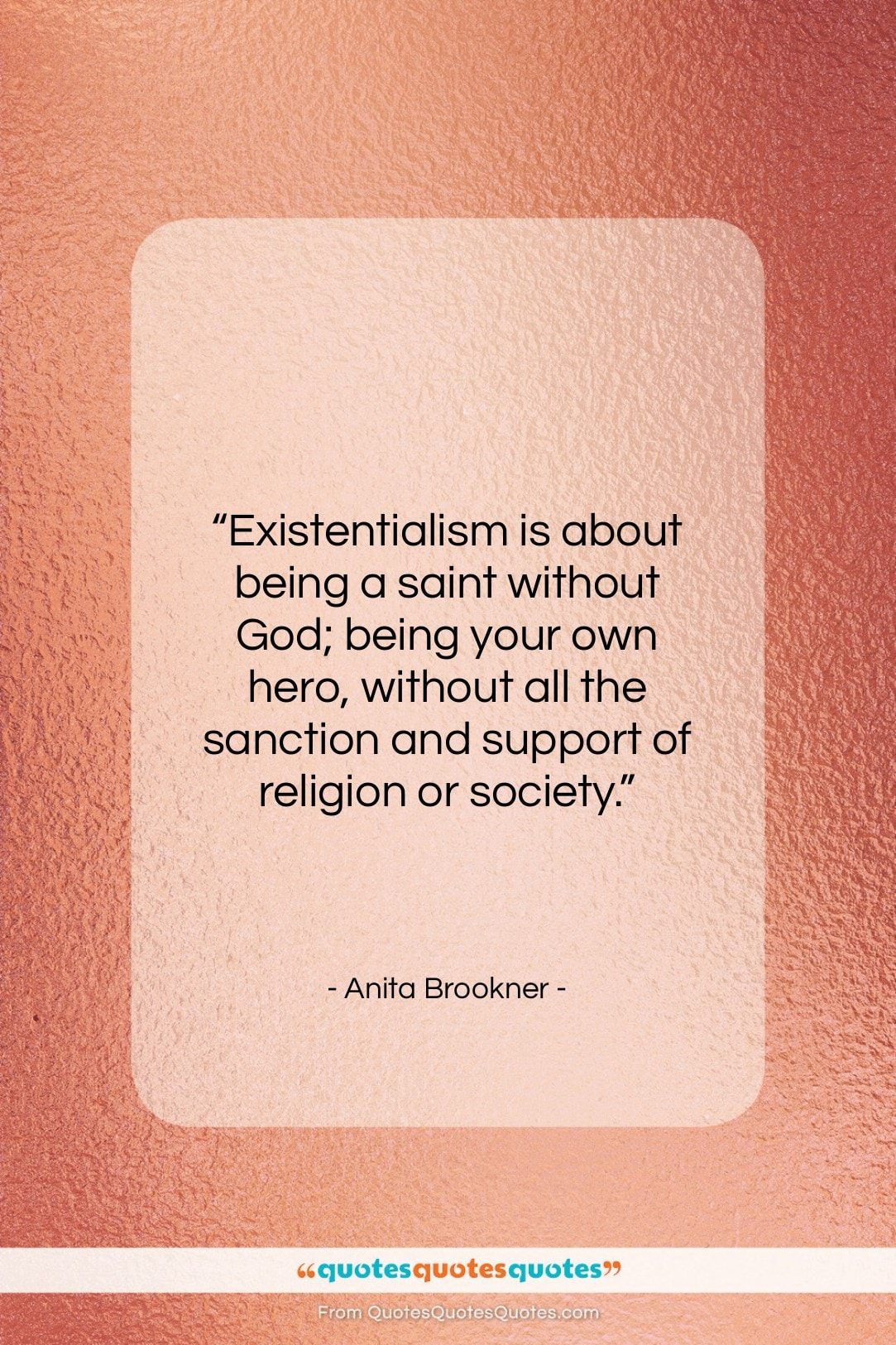 """Anita Brookner quote: """"Existentialism is about being a saint without…""""- at QuotesQuotesQuotes.com"""