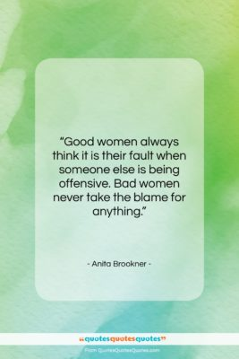 """Anita Brookner quote: """"Good women always think it is their…""""- at QuotesQuotesQuotes.com"""