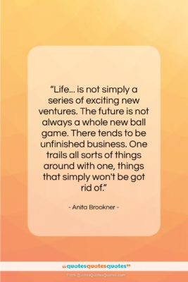 """Anita Brookner quote: """"Life… is not simply a series of…""""- at QuotesQuotesQuotes.com"""